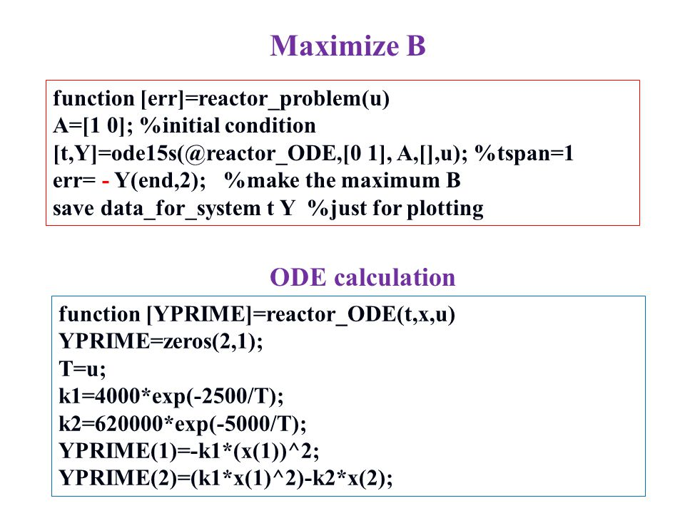 Maximize B ODE calculation function [err]=reactor_problem(u)
